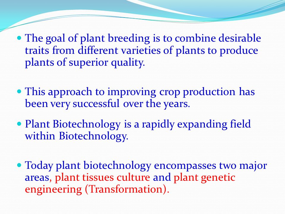 The goal of plant breeding is to combine desirable traits from different varieties of plants to produce plants of superior quality.