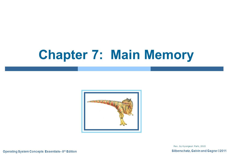 Chapter 7: Main Memory Rev. by Kyungeun Park, 2015