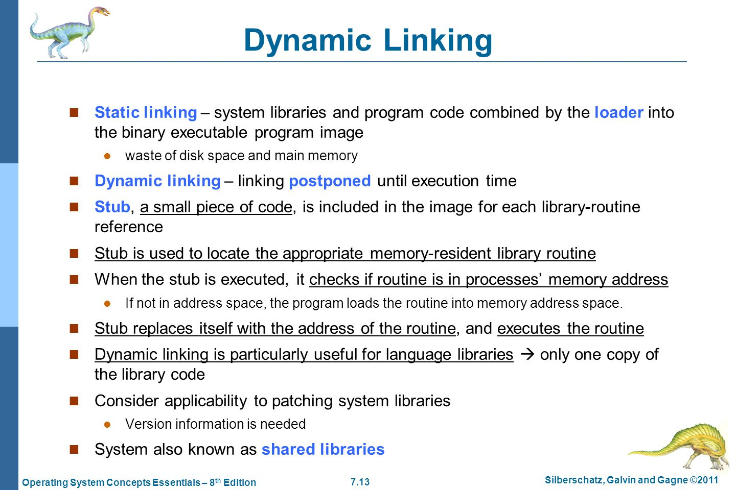 Dynamic Linking Static linking – system libraries and program code combined by the loader into the binary executable program image.