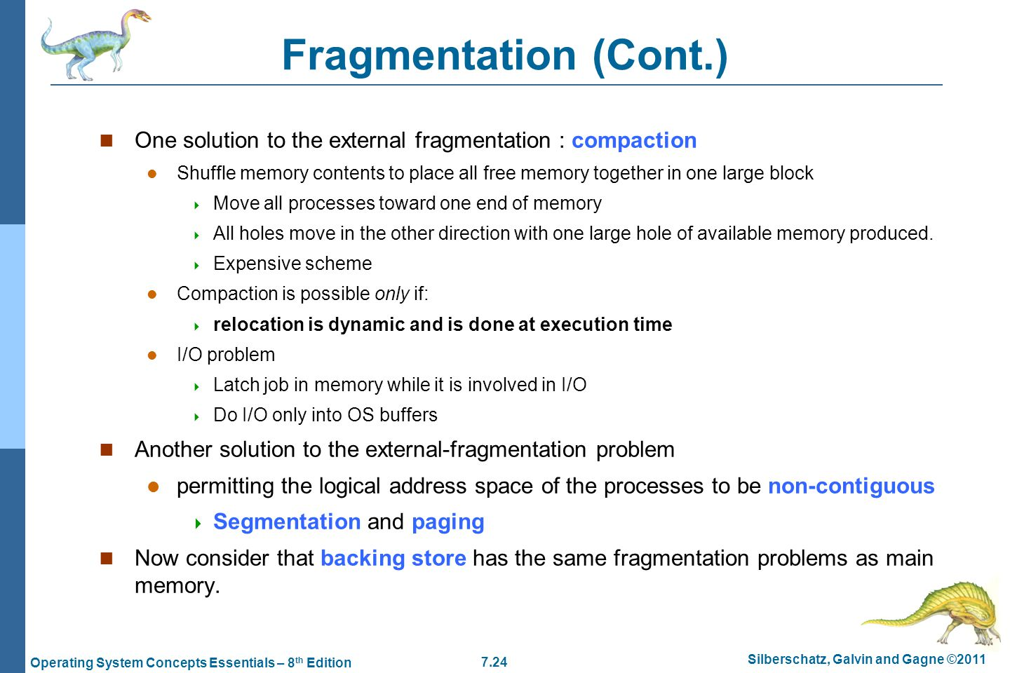 Fragmentation (Cont.) One solution to the external fragmentation : compaction.