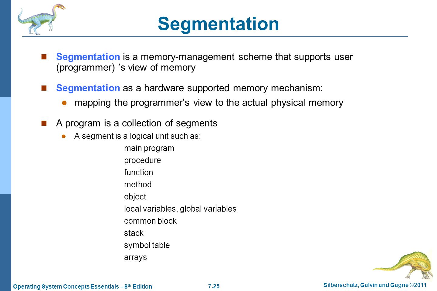 Segmentation Segmentation is a memory-management scheme that supports user (programmer) 's view of memory.