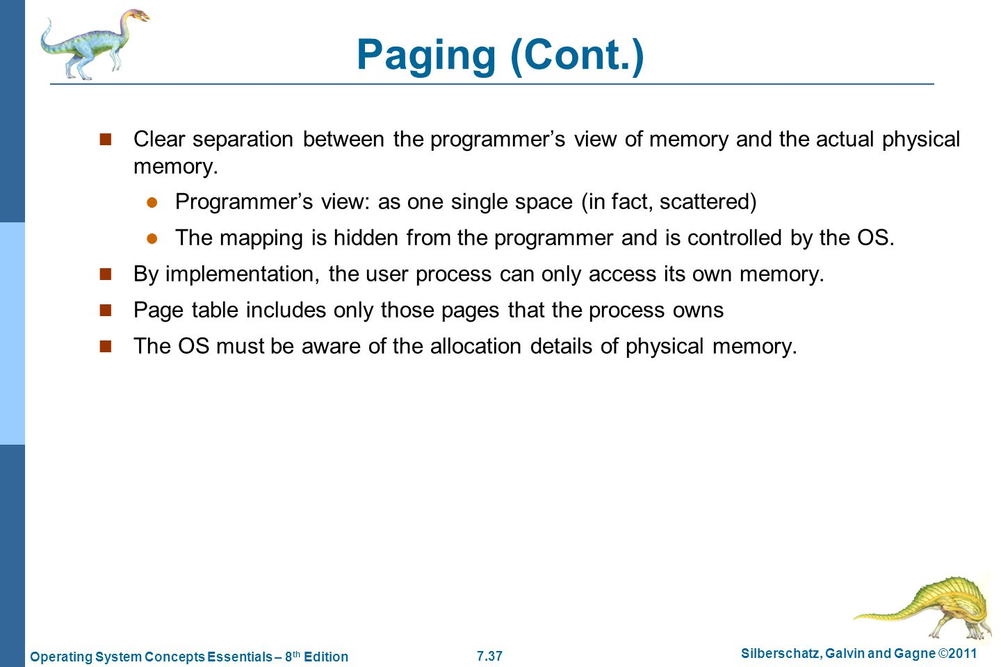 Paging (Cont.) Clear separation between the programmer's view of memory and the actual physical memory.