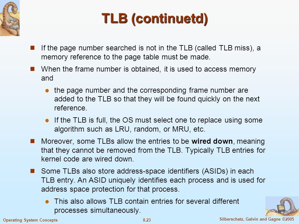 TLB (continuetd) If the page number searched is not in the TLB (called TLB miss), a memory reference to the page table must be made.