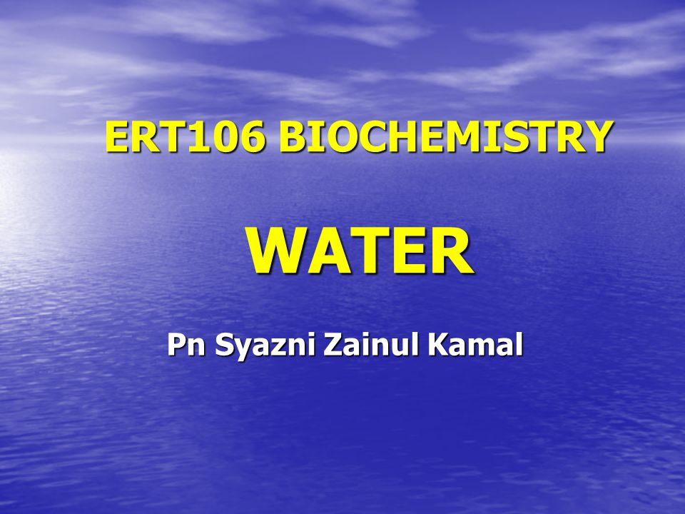 ERT106 BIOCHEMISTRY WATER