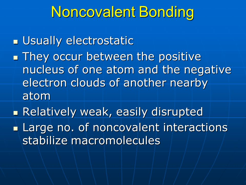 Noncovalent Bonding Usually electrostatic