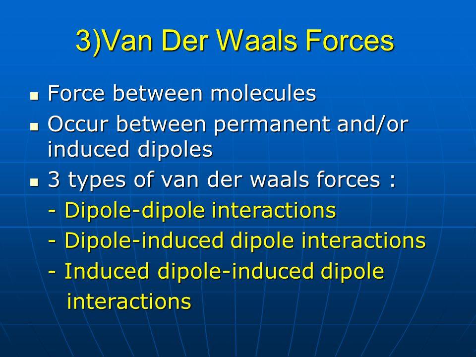 3)Van Der Waals Forces Force between molecules
