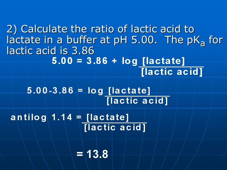 2) Calculate the ratio of lactic acid to lactate in a buffer at pH 5