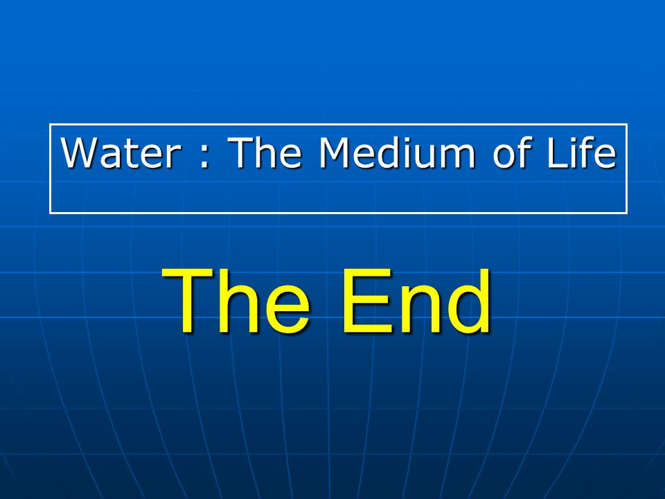 Water : The Medium of Life