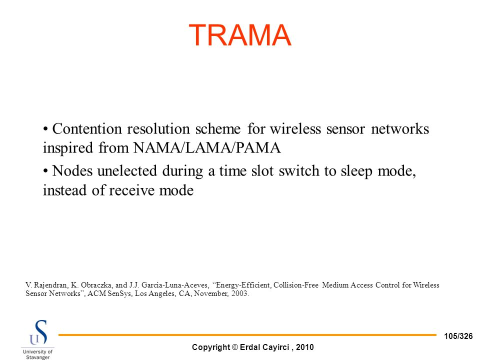 TRAMA Contention resolution scheme for wireless sensor networks inspired from NAMA/LAMA/PAMA.