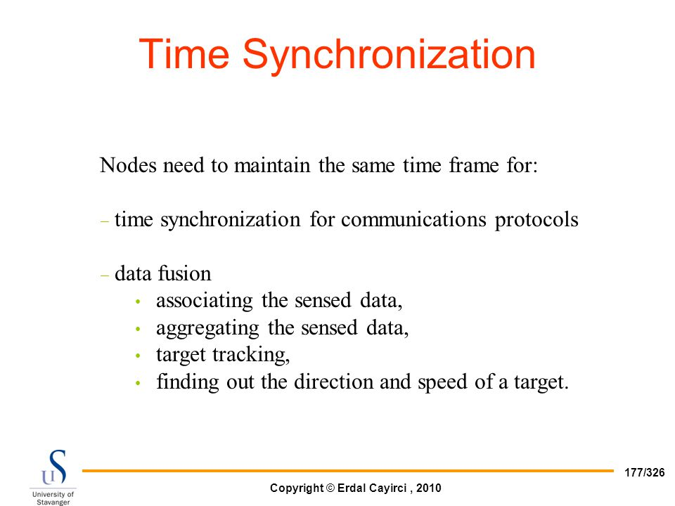 Time Synchronization Nodes need to maintain the same time frame for: