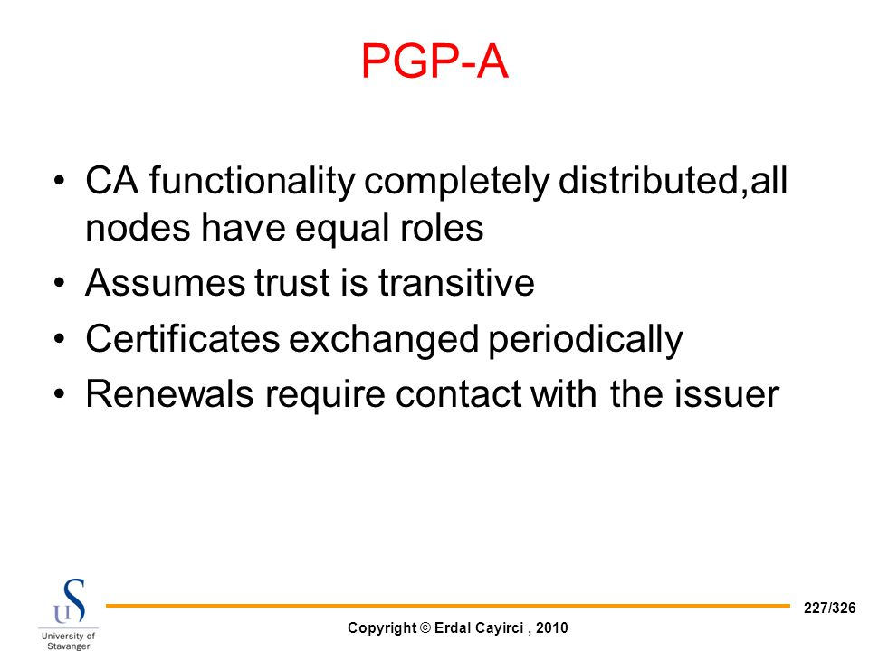 PGP-A CA functionality completely distributed,all nodes have equal roles. Assumes trust is transitive.