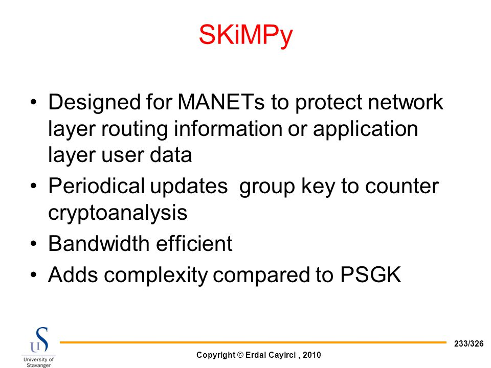 SKiMPy Designed for MANETs to protect network layer routing information or application layer user data.