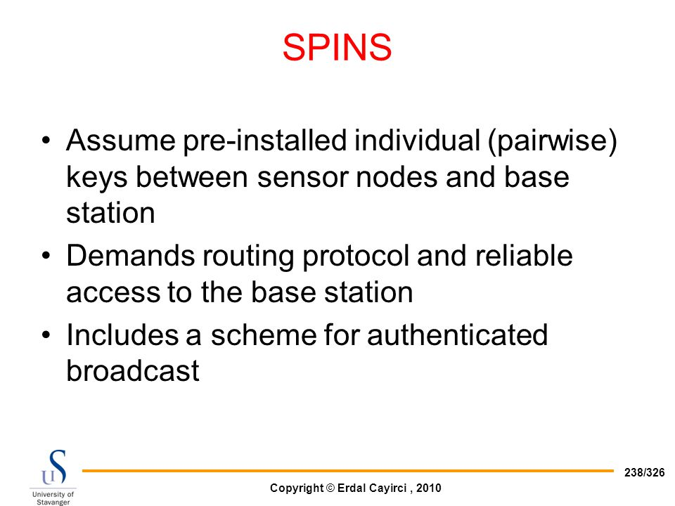 SPINS Assume pre-installed individual (pairwise) keys between sensor nodes and base station.
