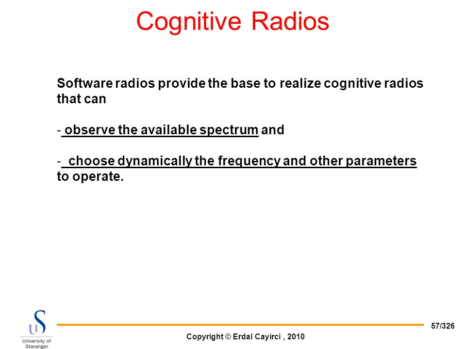 Cognitive Radios Software radios provide the base to realize cognitive radios that can. observe the available spectrum and.
