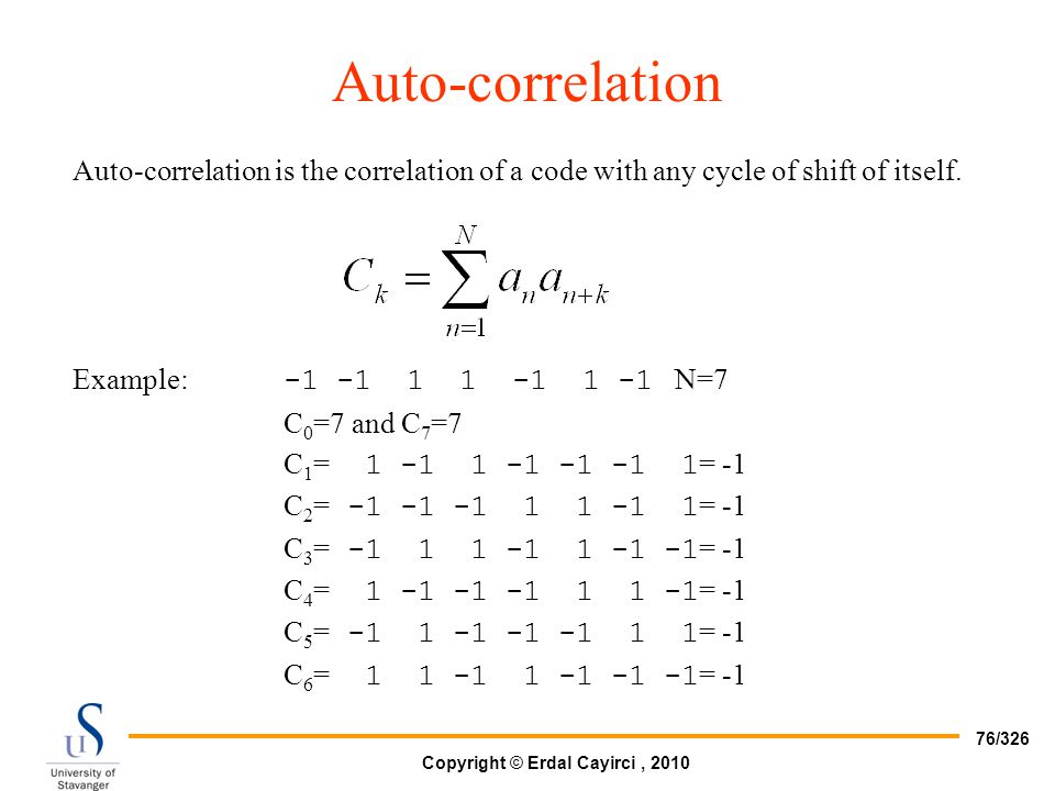 Auto-correlation Auto-correlation is the correlation of a code with any cycle of shift of itself. Example: -1 -1 1 1 -1 1 -1 N=7.