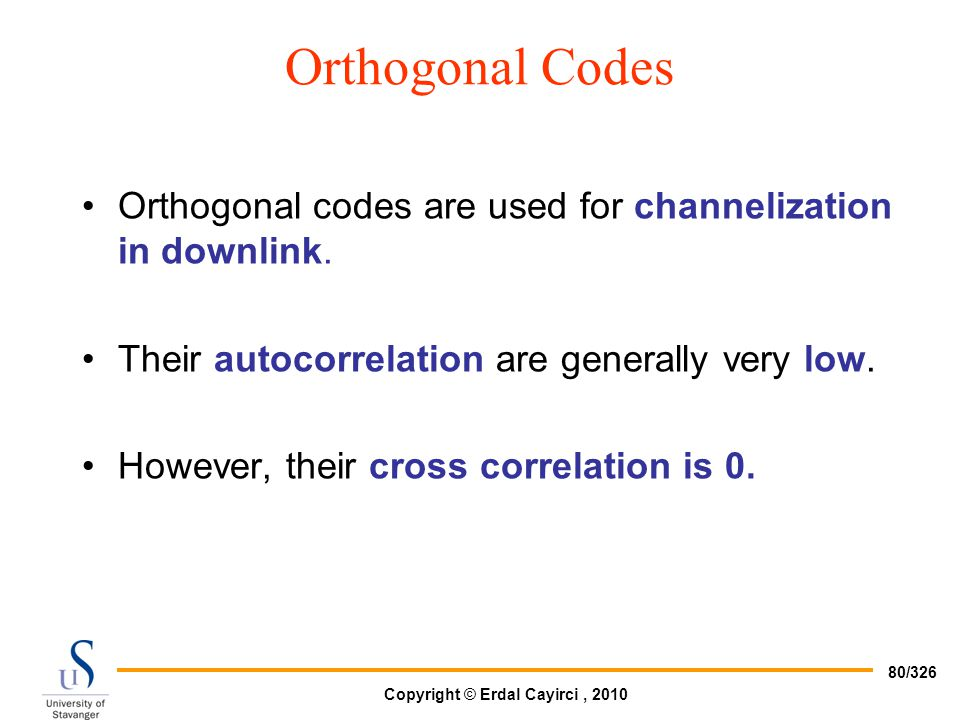 Orthogonal Codes Orthogonal codes are used for channelization in downlink. Their autocorrelation are generally very low.