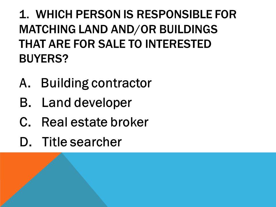 A. Building contractor B. Land developer C. Real estate broker