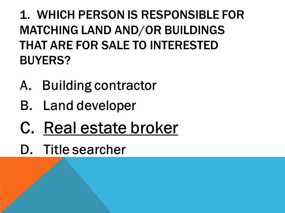C. Real estate broker A. Building contractor B. Land developer