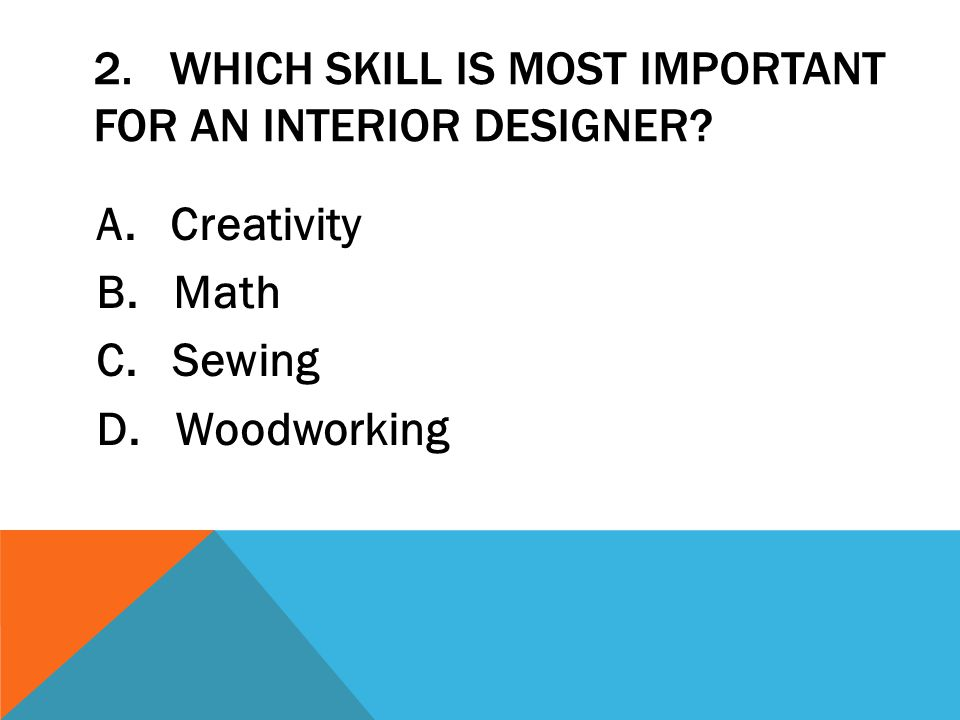 2. Which skill is MOST important for an interior designer