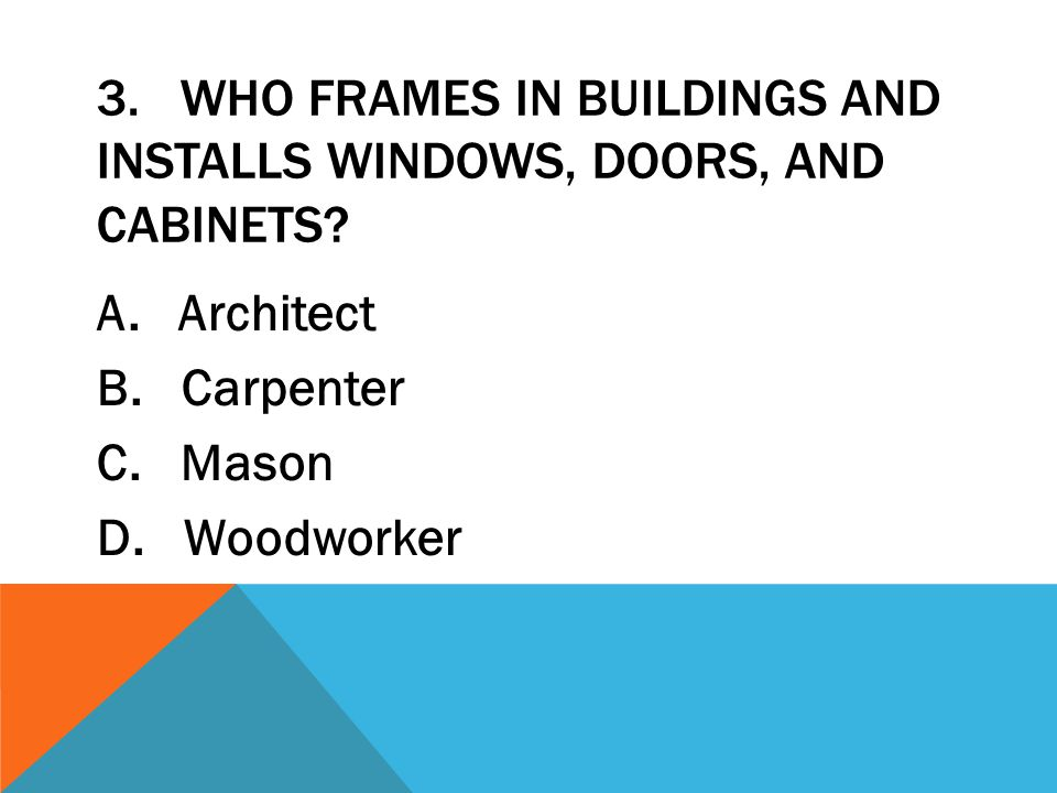 3. Who frames in buildings and installs windows, doors, and cabinets