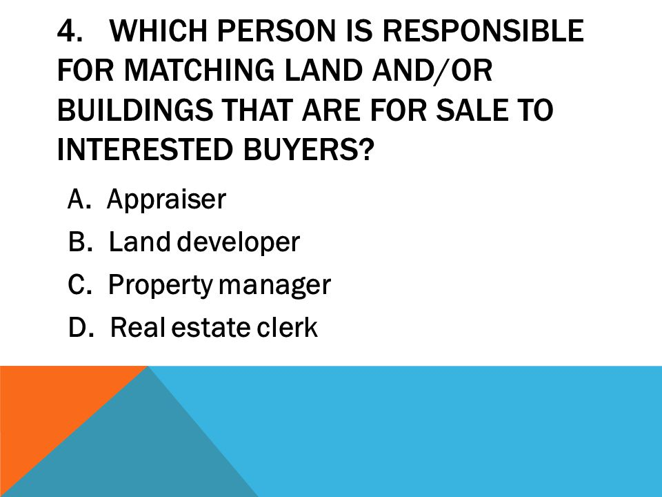 4. Which person is responsible for matching land and/or buildings that are for sale to interested buyers