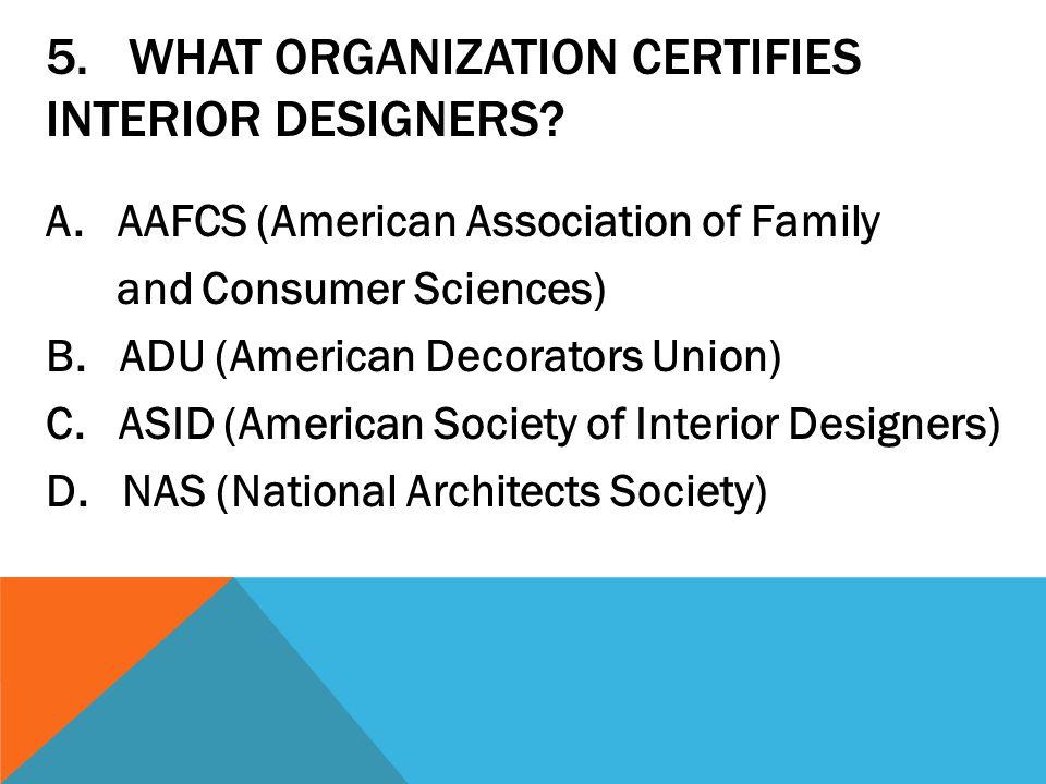 5. What organization certifies interior designers