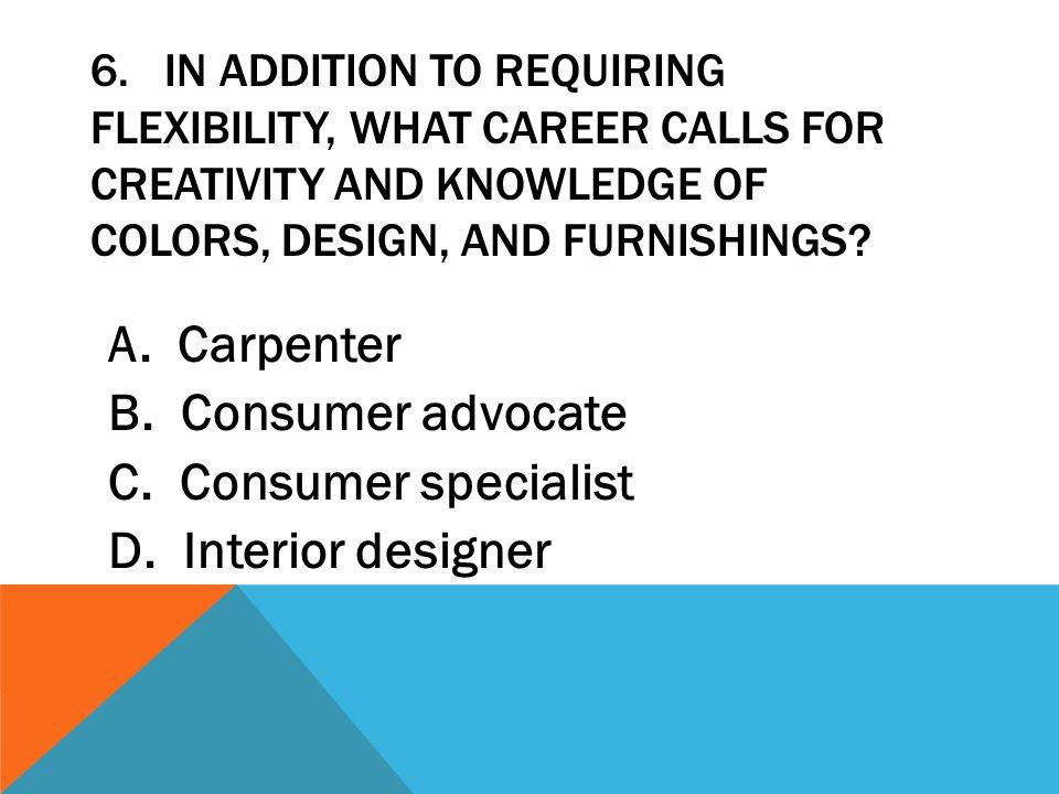 A. Carpenter B. Consumer advocate C. Consumer specialist