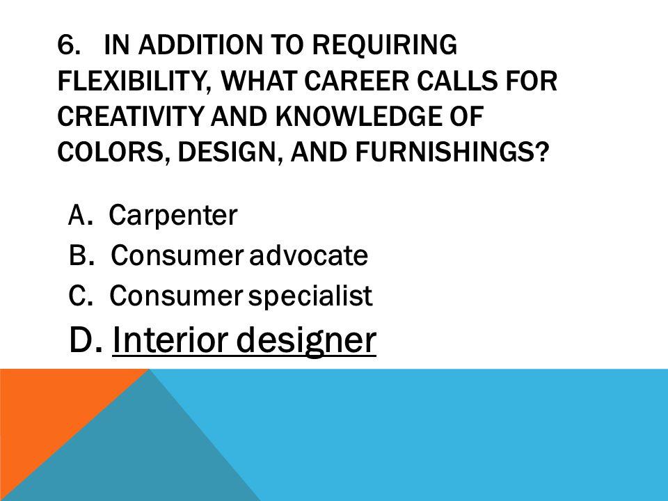 D. Interior designer A. Carpenter B. Consumer advocate