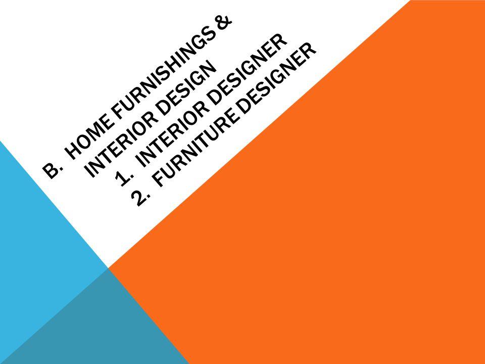 B. Home furnishings & interior design. 1. interior designer. 2
