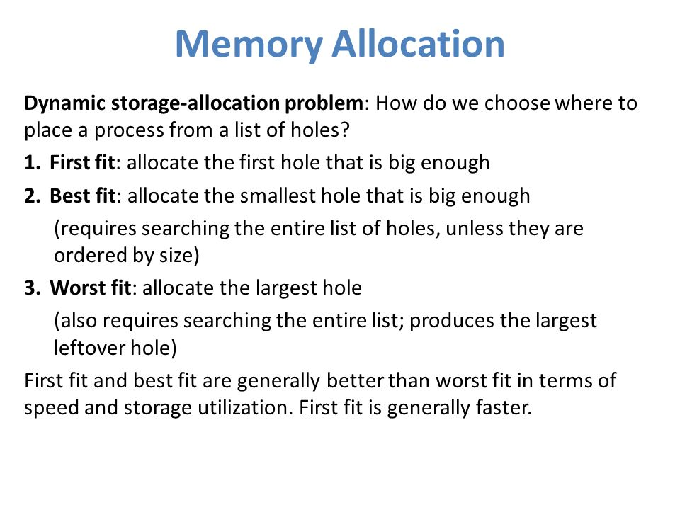 Memory Allocation Dynamic storage-allocation problem: How do we choose where to place a process from a list of holes