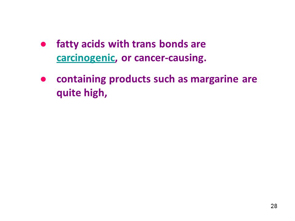 fatty acids with trans bonds are carcinogenic, or cancer-causing.