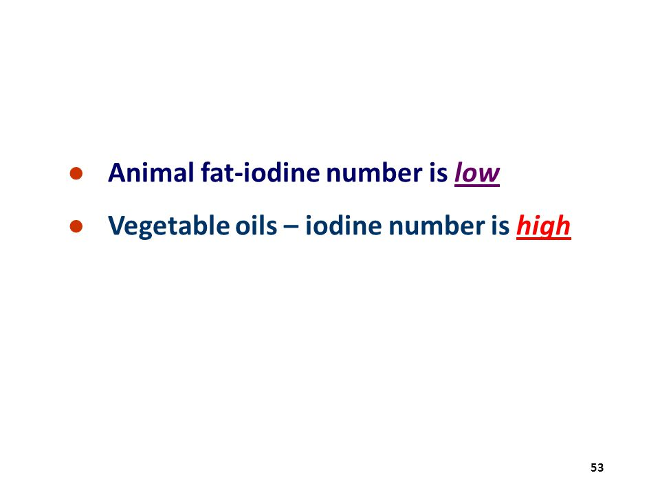 Animal fat-iodine number is low