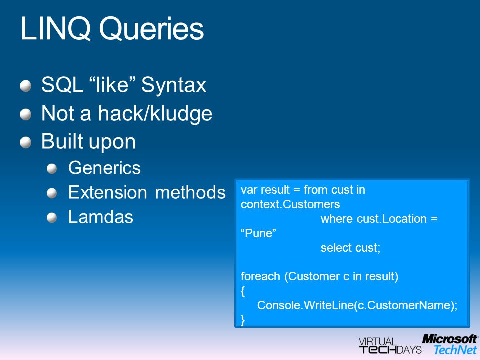 LINQ Queries SQL like Syntax Not a hack/kludge Built upon Generics