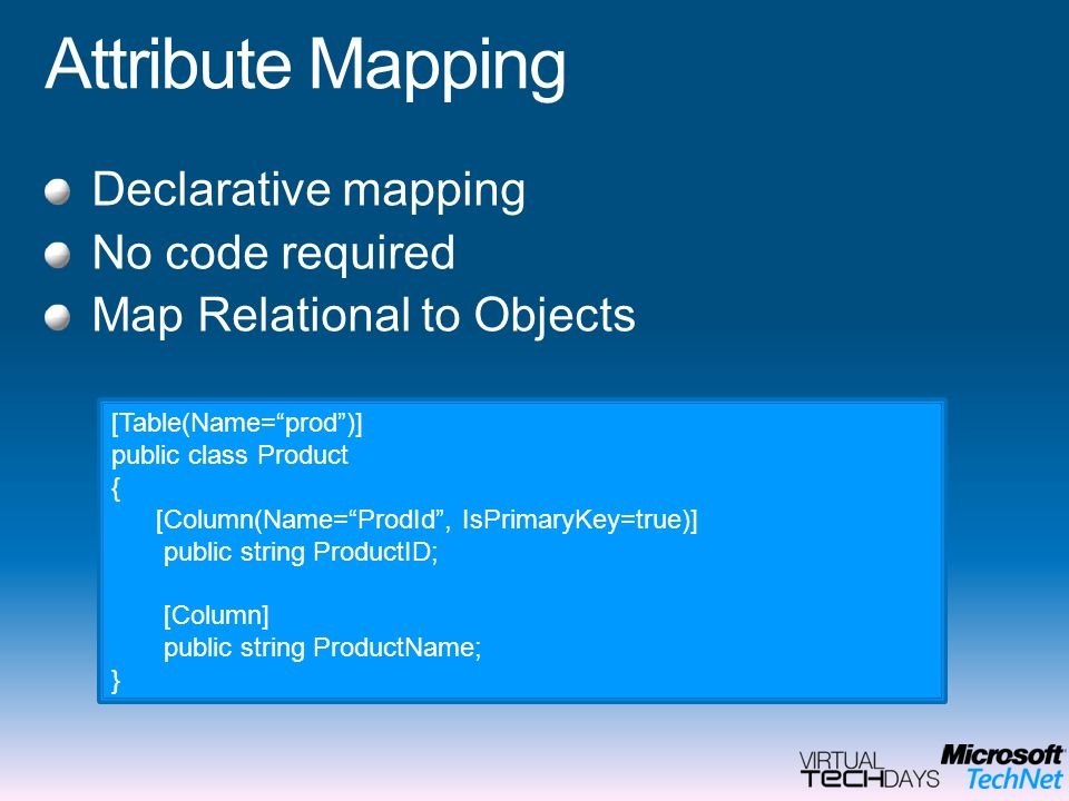 Attribute Mapping Declarative mapping No code required