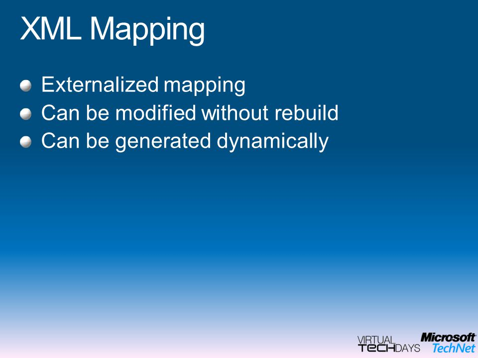 XML Mapping Externalized mapping Can be modified without rebuild