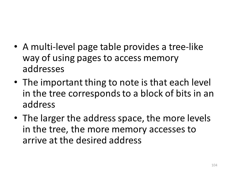 A multi-level page table provides a tree-like way of using pages to access memory addresses