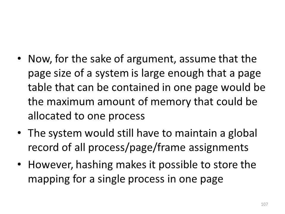 Now, for the sake of argument, assume that the page size of a system is large enough that a page table that can be contained in one page would be the maximum amount of memory that could be allocated to one process