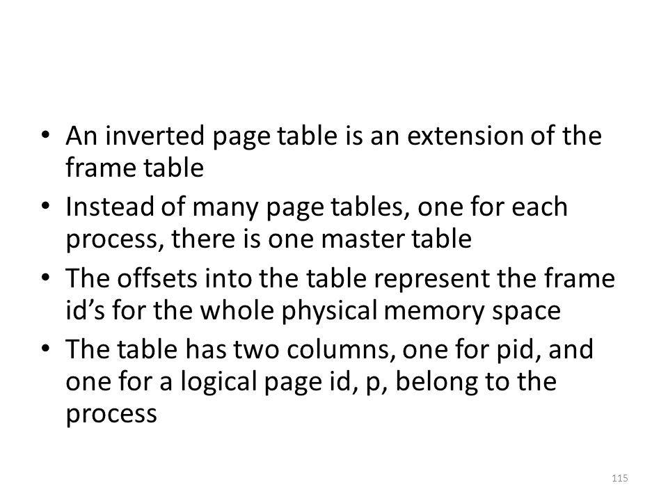 An inverted page table is an extension of the frame table