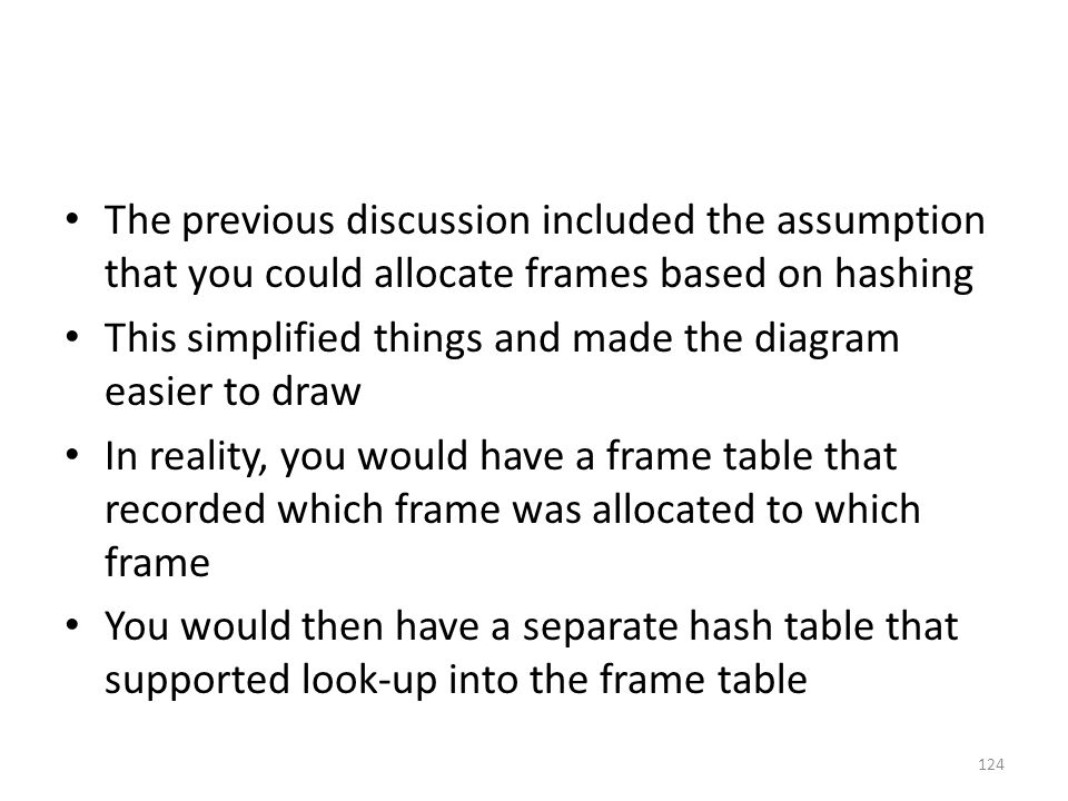 The previous discussion included the assumption that you could allocate frames based on hashing
