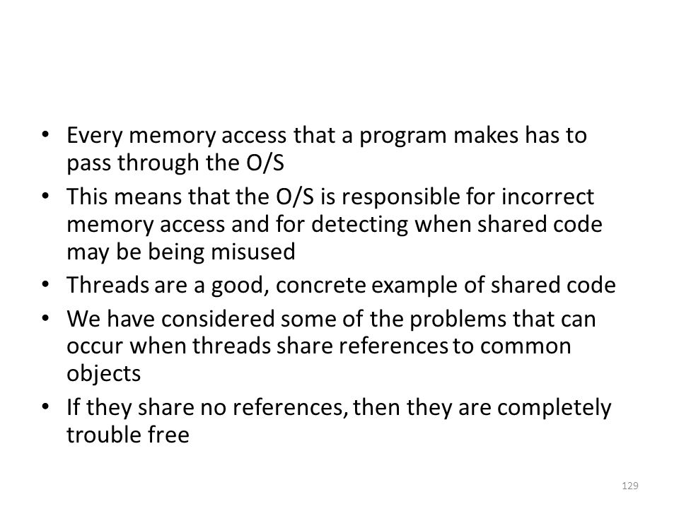 Every memory access that a program makes has to pass through the O/S