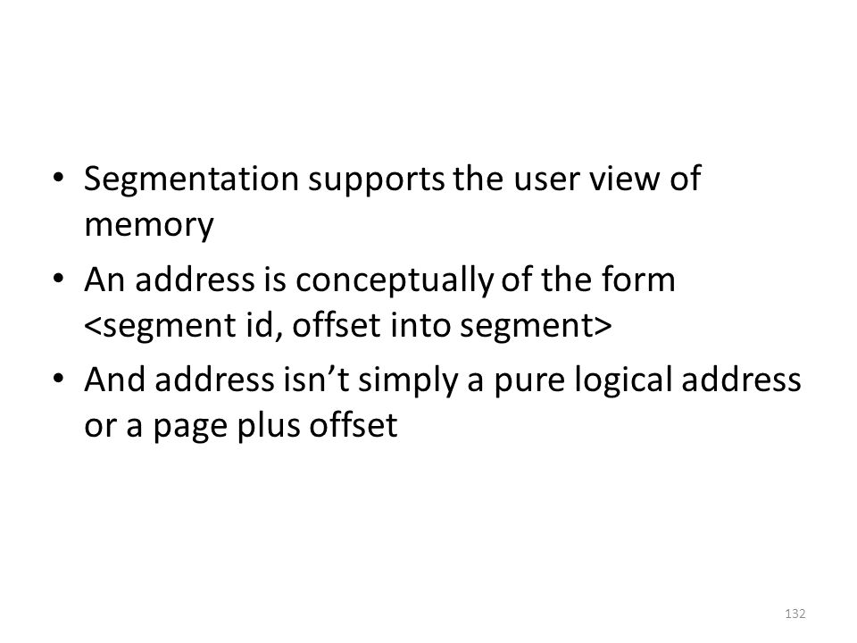 Segmentation supports the user view of memory