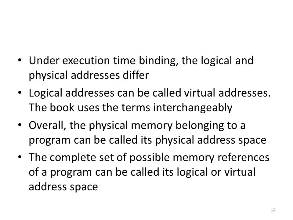 Under execution time binding, the logical and physical addresses differ