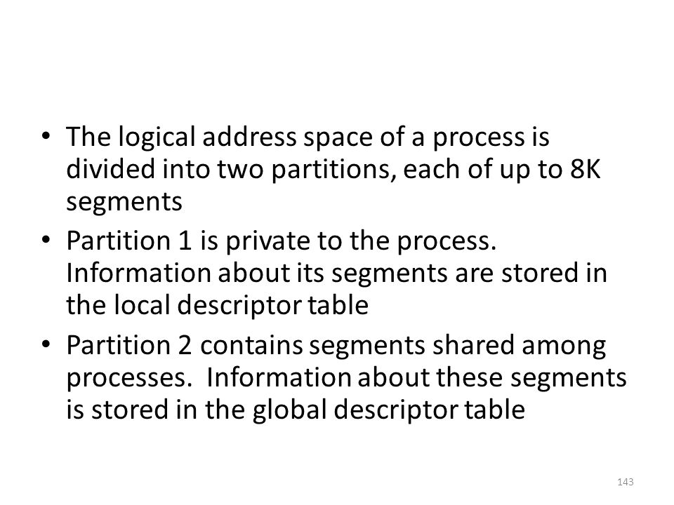 The logical address space of a process is divided into two partitions, each of up to 8K segments