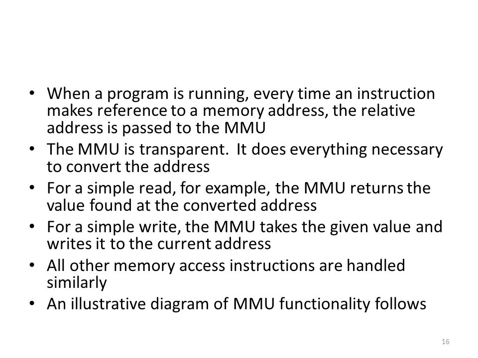 When a program is running, every time an instruction makes reference to a memory address, the relative address is passed to the MMU