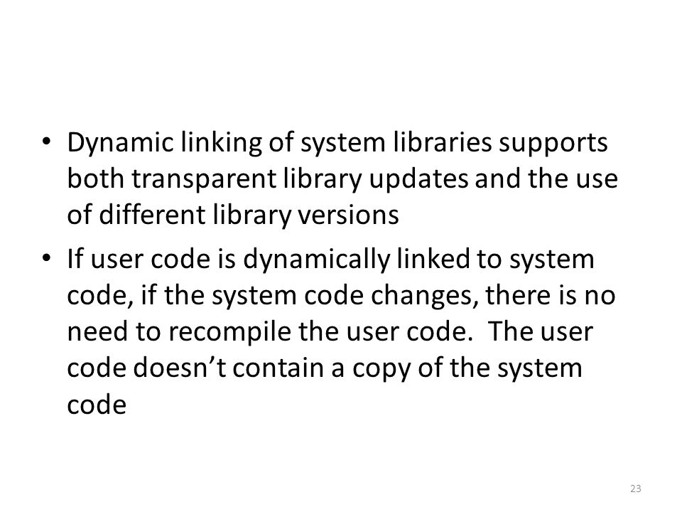 Dynamic linking of system libraries supports both transparent library updates and the use of different library versions