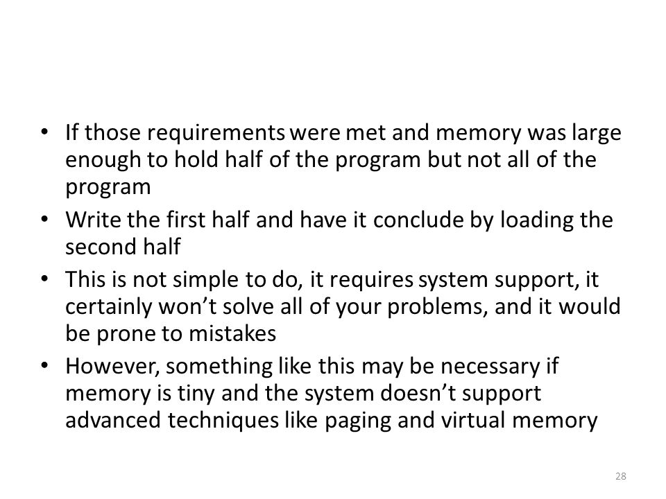 If those requirements were met and memory was large enough to hold half of the program but not all of the program