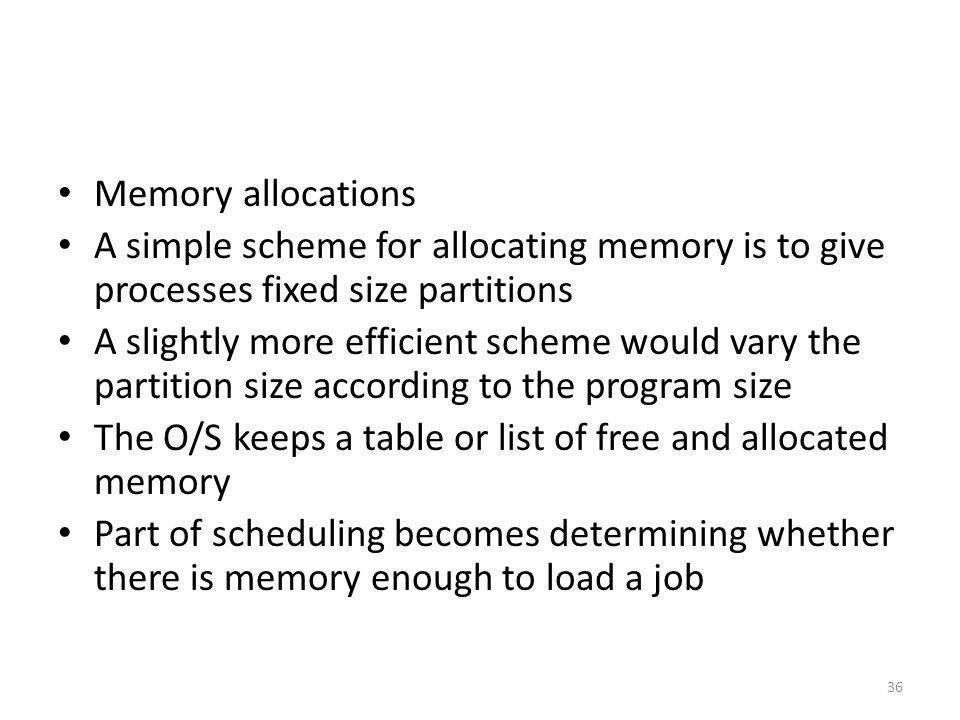 Memory allocations A simple scheme for allocating memory is to give processes fixed size partitions.