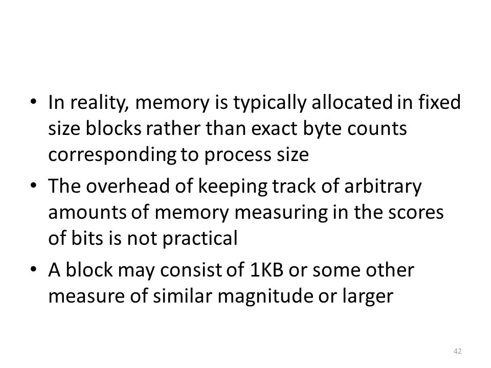 In reality, memory is typically allocated in fixed size blocks rather than exact byte counts corresponding to process size