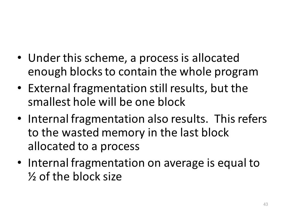 Under this scheme, a process is allocated enough blocks to contain the whole program