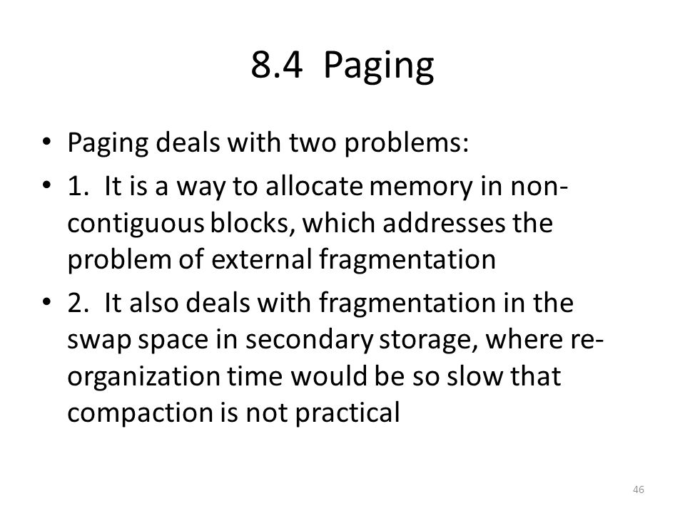 8.4 Paging Paging deals with two problems: